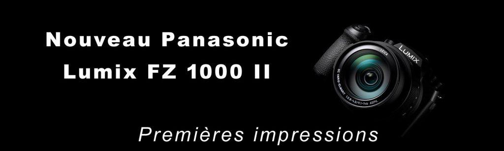 Panasonic FZ 1000 II : Premières impressions .