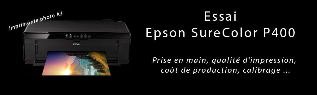 Essai Epson SureColor P400 - Prise en main, Qualité d'impression, Coût de production, Calibrage