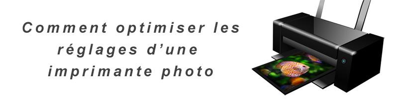 Comment optimiser les réglages d'une imprimante Photo